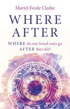 Where After – WHERE do our loved ones go AFTER they die?