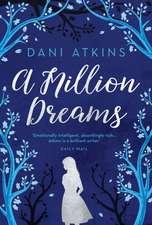 Dani Atkins, A: A Million Dreams