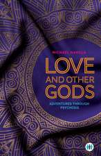 Love and Other Gods: Adventures Through Psychosis