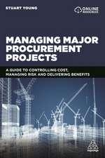 Managing Major Procurement Projects: Improve Performance Through Effective Programme Management