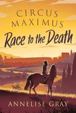 Gray, A: Circus Maximus: Race to the Death
