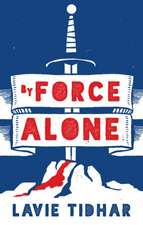 Tidhar, L: By Force Alone
