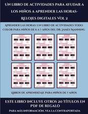 Libros de aprendizaje para niños de 7 años (Un libro de actividades para ayudar a los niños a aprender las horas- Relojes digitales Vol 2)