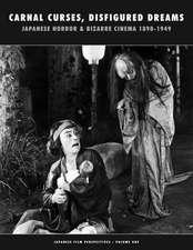 Carnal Curses, Disfigured Dreams: Japanese Horror & Bizarre Cinema 1898 - 1949