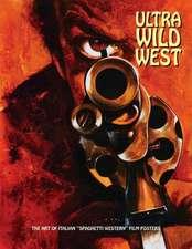 Ultra Wild West: The Art of Italian 'Spaghetti Western' Film Posters