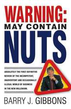 Warning!: May Contain Nuts! absolutely the first definitive review of the incompetent, inadvertent and occasionally illegal world of business in the new Millenium.