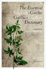 The Essential Gaelic-English/English-Gaelic Dictionary:  Based on the Recollections of John MacLeod, Gael, Traveller, Rebel, Convict and Raconteur