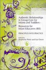 Authentic Relationships in Group Care for Infants and Toddlers - Resources for Infant Educarers (RIE) Principles Into Practice:  UK and USA Evidence for Practice