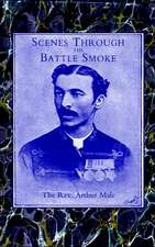 Scenes Through the Battle Smoke(afghan War 1878-80 & Egyptian Campaign 1882):  War Diary of the 1st Life Guards, First Year 1914-1915