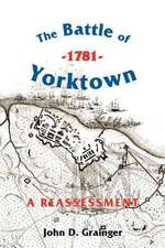 The Battle of Yorktown, 1781 – A Reassessment