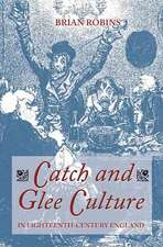 Catch and Glee Culture in Eighteenth–Century England