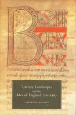 Literary Landscapes and the Idea of England, 700–1400
