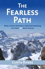 The Fearless Path: What a Movie Stuntman's Spiritual Awakening Can Teach You about Success
