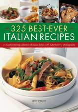 325 Best-Ever Italian Recipes:  A Mouthwatering Collection of Classic Dishes with 300 Stunning Photographs
