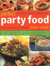 Perfect Party Food Made Simple: Over 120 Step-By-Step Recipes: How to Plan the Best Celebration Ever with Fantastic Snacks, Party Dishes and Desserts,