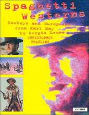 Spaghetti Westerns: Cowboys and Europeans from Karl May to Sergio Leone