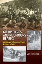 Guerrilleros & Neighbours in Arms: Identities & Cultures of Anti-Fascist Resistance in Spain