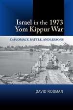 Israel in the 1973 Yom Kippur War: Diplomacy, Battle & Lessons