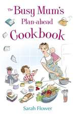 The Busy Mum's Plan-Ahead Cookbook:  Confidence for When You Really Need It