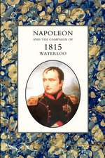 Napoleon and the Campaign of 1815:  Waterloo