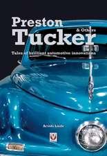 Preston Tucker & Others:  Tales of Brilliant Automotive Innovators & Innovations