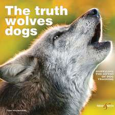 The Truth about Wolves and Dogs:  Dispelling the Myths of Dog Training