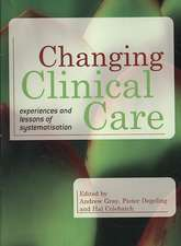 Changing Clinical Care:  Experiences and Lessons of Systematisation