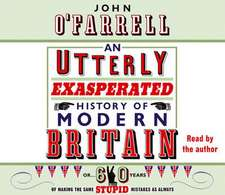 O'Farrell, J: Utterly Exasperated History of Modern Britain