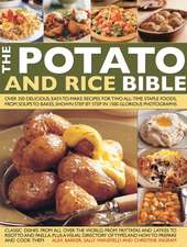 The Potato & Rice Bible:  Over 350 Delicious, Easy-To-Make Recipes for Two All-Time Staple Foods, from Soups to Bakes, Shown Step by Step in 150