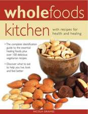 Wholefoods Kitchen: With Recipes for Health and Healing