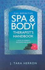 The Definitive Spa and Body Therapist's Handbook:  The 5 Keys to Unlimited Energy, Balance and Bliss