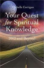 Your Quest for Spiritual Knowledge:  2012 and Beyond