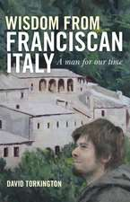 Wisdom from Franciscan Italy:  The Primacy of Love