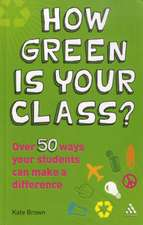 How Green is Your Class?: Over 50 Ways your Students Can Make a Difference