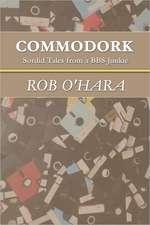 Commodork:  Sordid Tales from a BBS Junkie