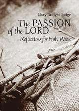 The Passion of the Lord:  Reflections for Holy Week