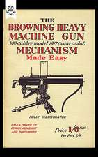 Browning Heavy Machine Gun .300 Calibre Model 1917 (Water Cooled Mechanism Made Easy:  With Notes on the 300 (American) Lewis Gun
