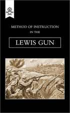 Method of Instruction in the Lewis Gun 1917:  A Handbook on Rifle and Hand Grenades. 1917