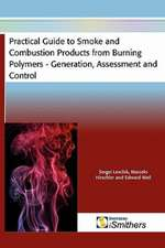 Practical Guide to Smoke and Combustion Products from Burning Polymers - Generation, Assessment and Control