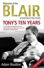 Tony's Ten Years: Memories of the Blair Administration