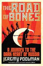 The Road of Bones: A Journey to the Dark Heart of Russia