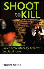 Shoot to kill: Police accountability, firearms and fatal force