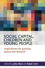 Social Capital, Children and Young People: Implications for Practice, Policy and Research