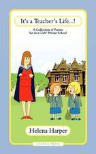 It's a Teacher's Life! a Collection of Poems Set in a Girls' Private School