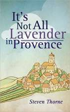 It's Not All Lavender in Provence
