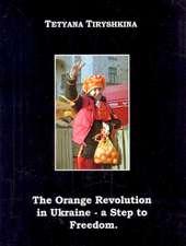 The Orange Revolution in Ukraine - A Step to Freedom.