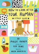 How to Look After Your Human:  A Dog's Guide