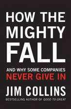 Collins, J: How the Mighty Fall: And Why Some Companies Never Give In