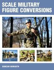 Scale Military Figure Conversions