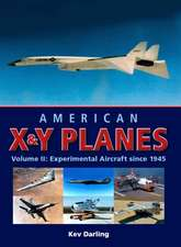 American X&Y Planes, Volume II:  Experimental Aircraft Since 1945